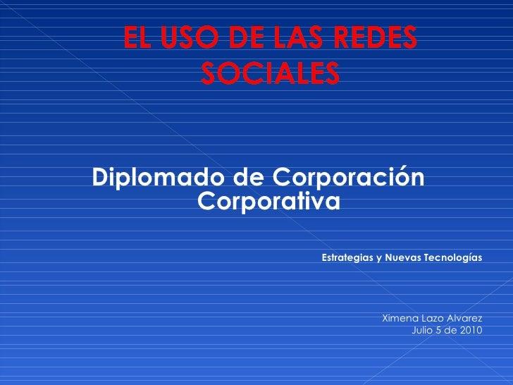 <ul><li>Diplomado de Corporación Corporativa </li></ul><ul><li>Estrategias y Nuevas Tecnologías </li></ul><ul><li>Ximena L...