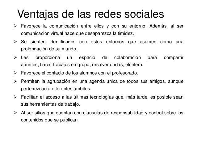 Ventajas de las redes sociales Favorece la comunicación entre ellos y con su entorno. Además, al sercomunicación virtual ...