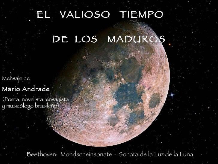 EL  VALIOSO  TIEMPO   DE  LOS  MADUROS Beethoven:  Mondscheinsonate –  Sonata de la Luz de la Luna Mensaje de  Mario Andra...