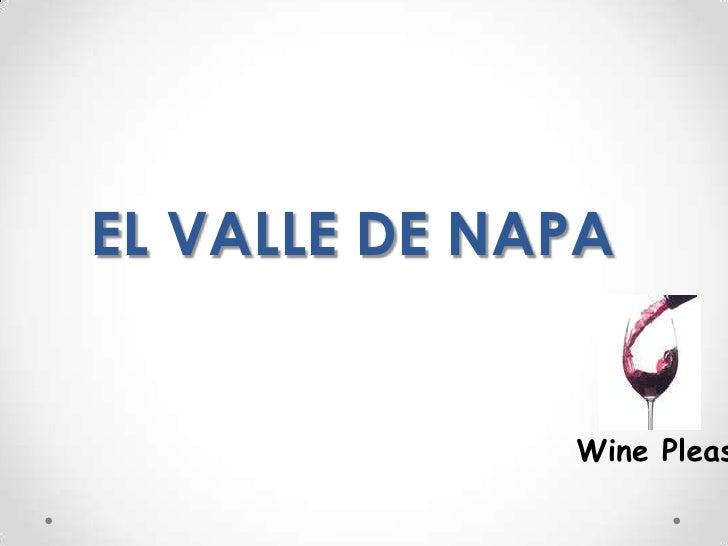 EL VALLE DE NAPA<br />Wine Pleasures<br />