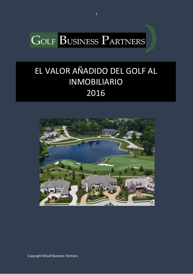 1 Copyright ©Golf Business Partners https://goo.gl/d9BOjt EL VALOR AÑADIDO DEL GOLF AL INMOBILIARIO 2016
