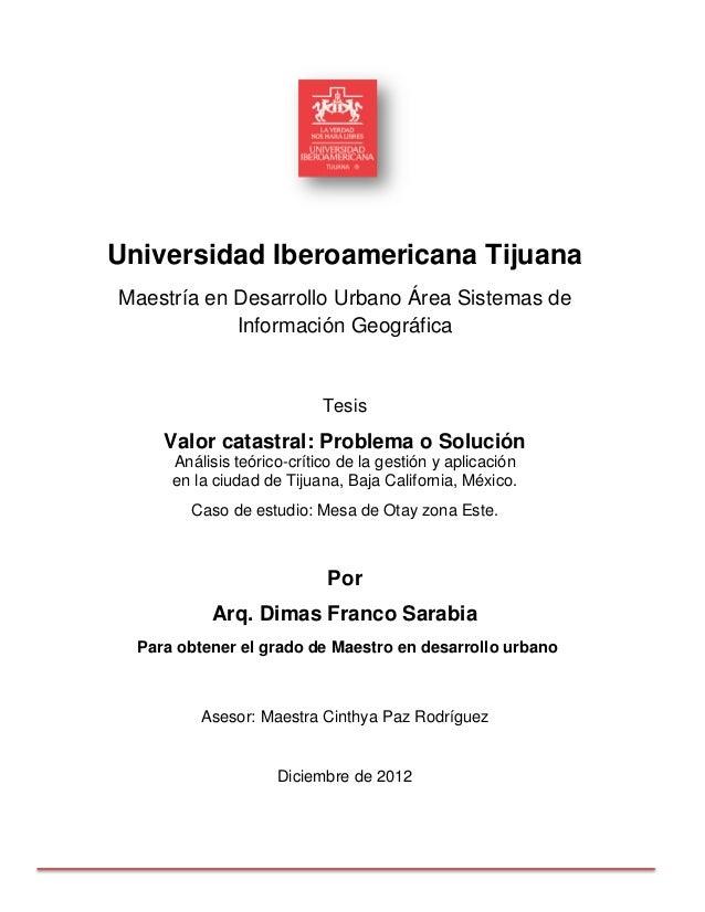 Universidad Iberoamericana Tijuana Maestría en Desarrollo Urbano Área Sistemas de Información Geográfica Tesis Valor catas...