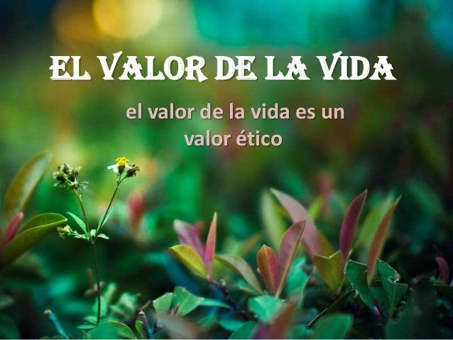 El valor de la vida el valor de la vida es un valor ético