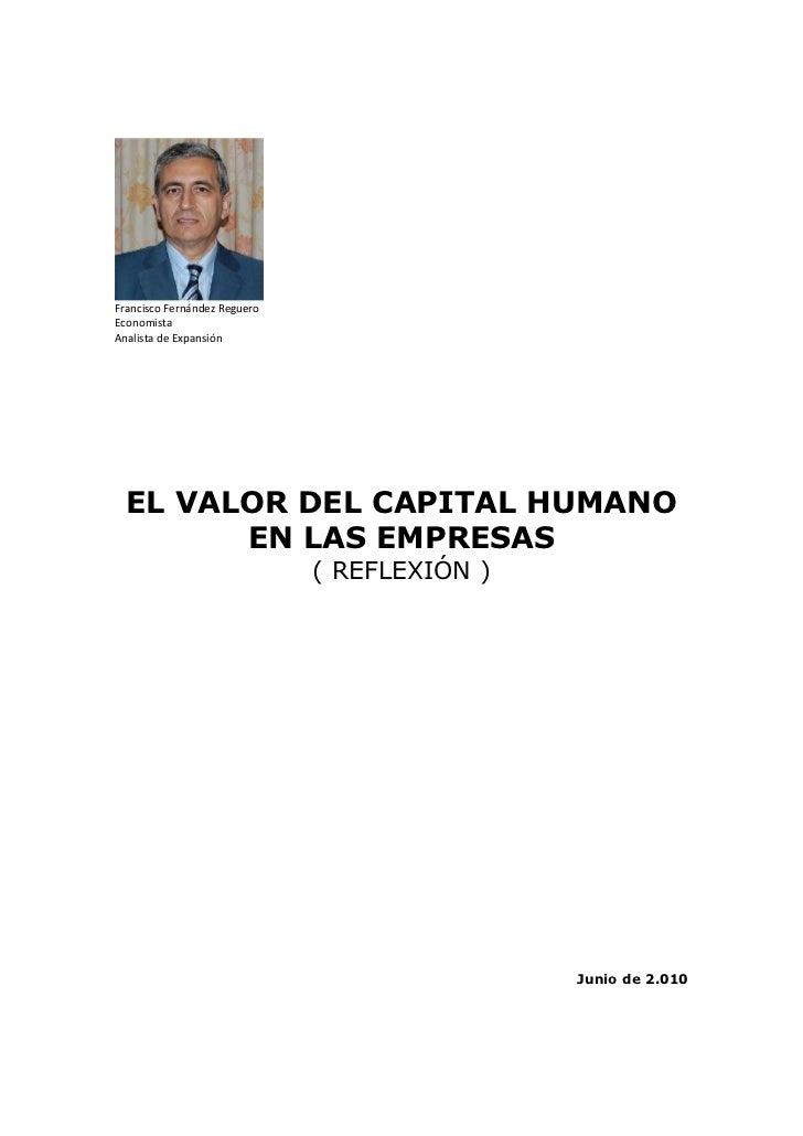 Francisco Fernández RegueroEconomistaAnalista de Expansión  EL VALOR DEL CAPITAL HUMANO        EN LAS EMPRESAS            ...