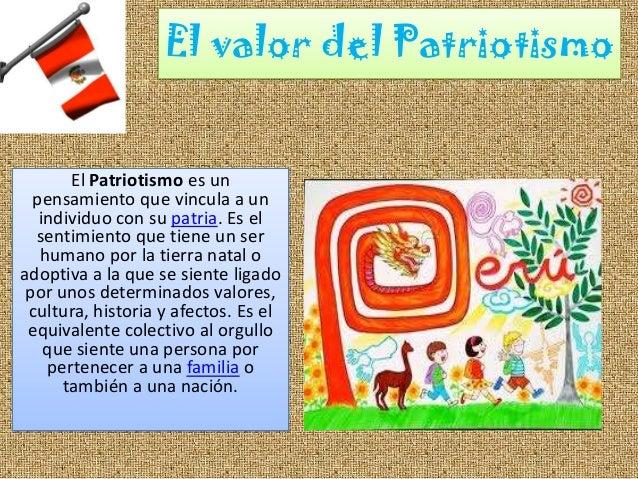El valor del PatriotismoEl Patriotismo es unpensamiento que vincula a unindividuo con su patria. Es elsentimiento que tien...