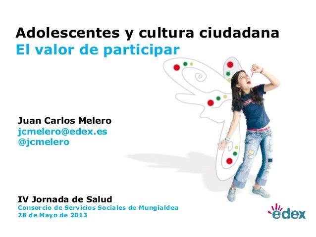 IV Jornada de SaludConsorcio de Servicios Sociales de Mungialdea28 de Mayo de 2013Juan Carlos Melerojcmelero@edex.es@jcmel...
