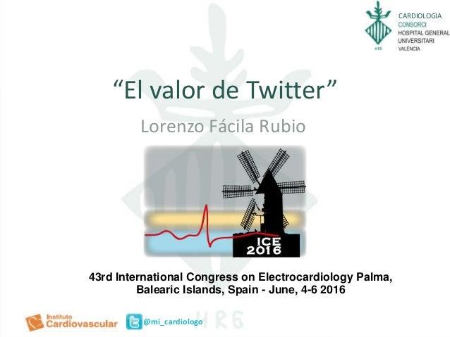 "CARDIOLOGIA @mi_cardiologo ""El valor de Twitter"" Lorenzo Fácila Rubio 43rd International Congress on Electrocardiology Pal..."