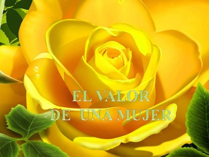 EL VALOR<br />DE  UNA MUJER<br />