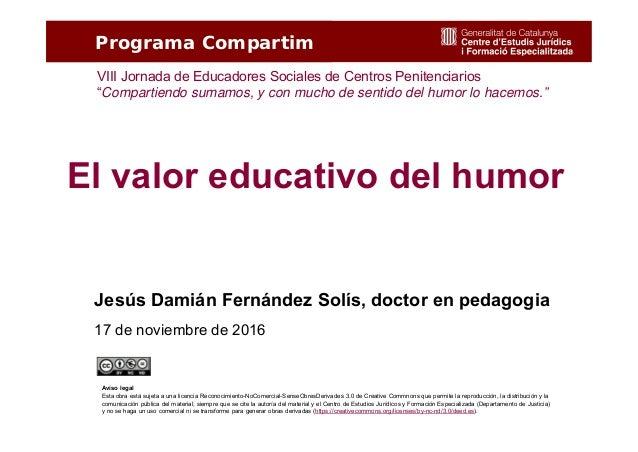 """1 El valor educativo del humor Programa Compartim VIII Jornada de Educadores Sociales de Centros Penitenciarios """"Compartie..."""