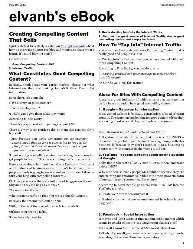 May 9th, 2013 Published by: elvanb1elvanbs eBookCreating Compelling ContentThat SellsI just watched Kris Darty's video on ...