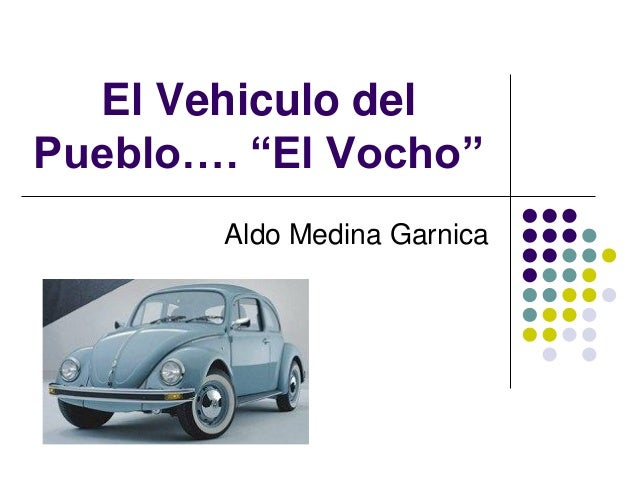 El veh culo del pueblo el vocho for Medina motors pueblo co