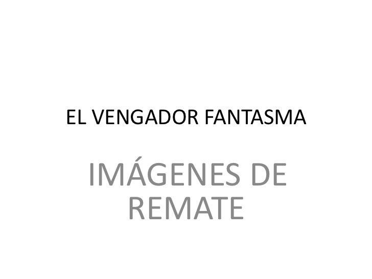 EL VENGADOR FANTASMA IMÁGENES DE   REMATE