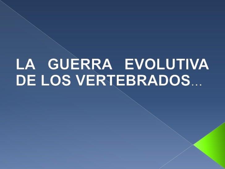 LA GUERRA EVOLUTIVA DE LOS VERTEBRADOS...<br />
