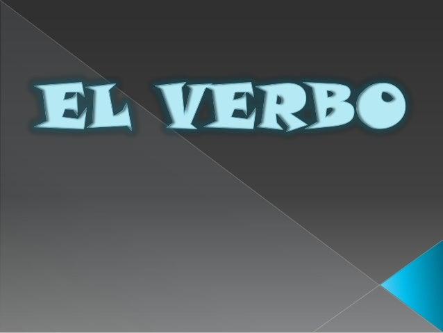    Semántico: El verbo es la parte de la oración que  expresa la acción y el estado del sujeto. Sintáctico: Ejerce la fu...