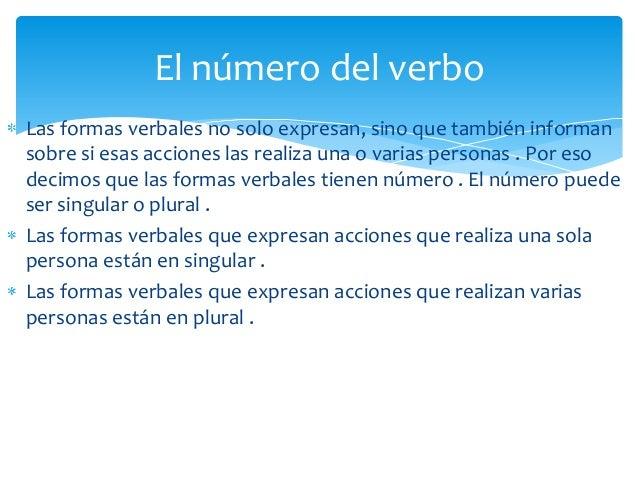 El número del verboLas formas verbales no solo expresan, sino que también informansobre si esas acciones las realiza una o...