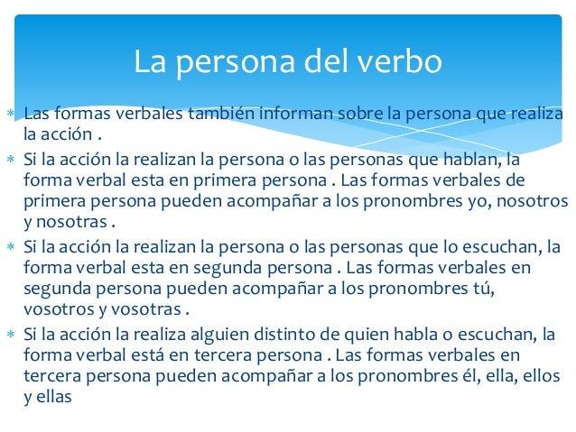 La persona del verboLas formas verbales también informan sobre la persona que realizala acción .Si la acción la realizan l...