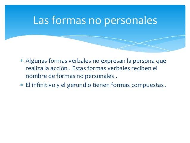 Las formas no personalesAlgunas formas verbales no expresan la persona querealiza la acción . Estas formas verbales recibe...