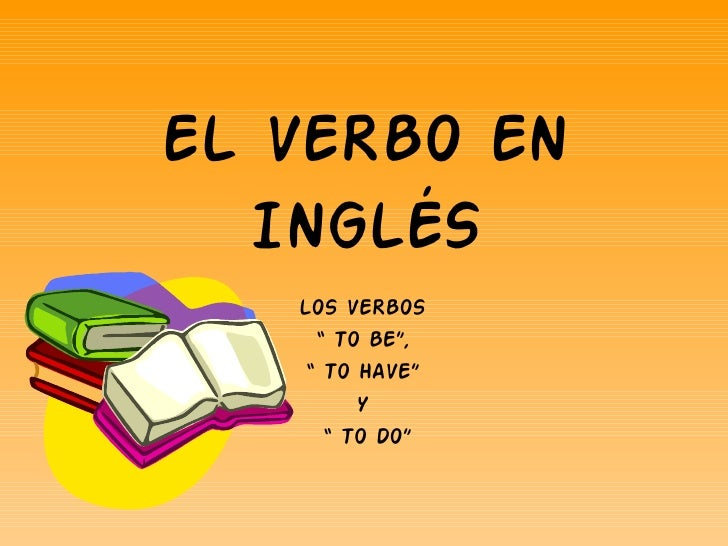"EL VERBO EN INGLÉS LOS VERBOS  ""  TO BE"",  ""  TO HAVE""  Y  ""  TO DO"""