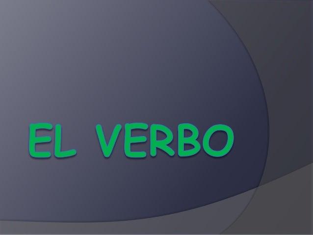 Los tiempos verbales • Las distintas formas de cada verbo se agrupan en tiempos verbales. Cada uno de los tiempos verbales...