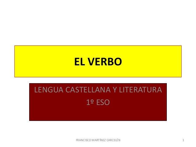 EL VERBOLENGUA CASTELLANA Y LITERATURA1º ESOFRANCISCO MARTÍNEZ CARCELÉN 1