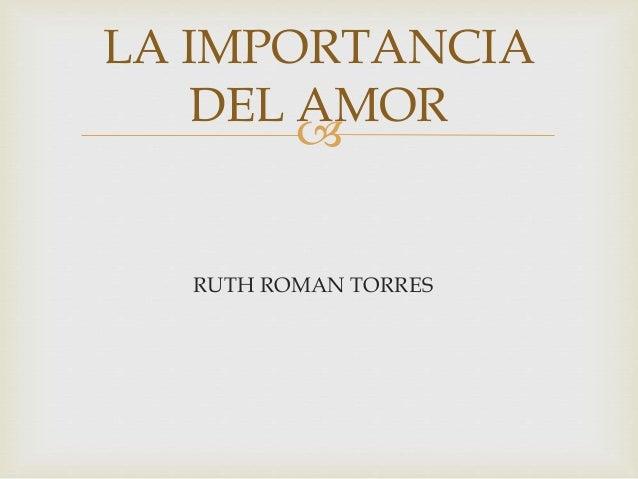  RUTH ROMAN TORRES LA IMPORTANCIA DEL AMOR