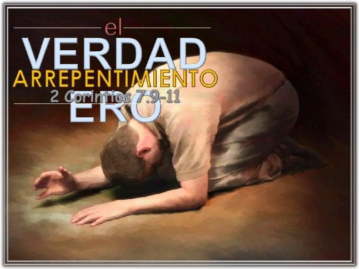 el<br />VERDADERO<br />ARREPENTIMIENTO<br />2 Corintios 7.9-11<br />