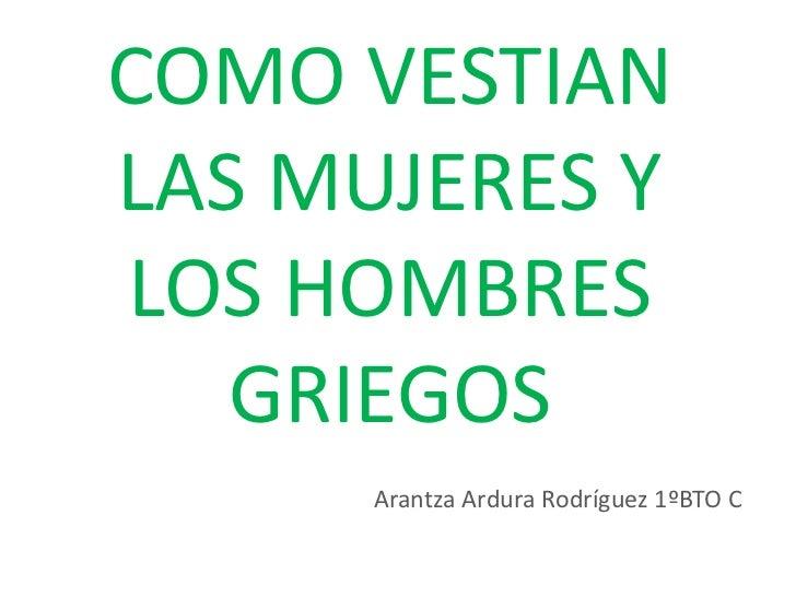 COMO VESTIANLAS MUJERES YLOS HOMBRES   GRIEGOS      Arantza Ardura Rodríguez 1ºBTO C