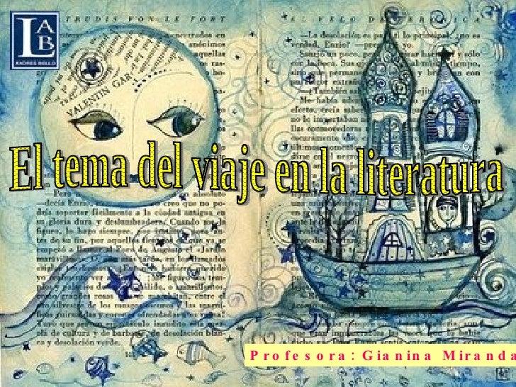 El tema del viaje en la literatura Profesora: Gianina Miranda H.