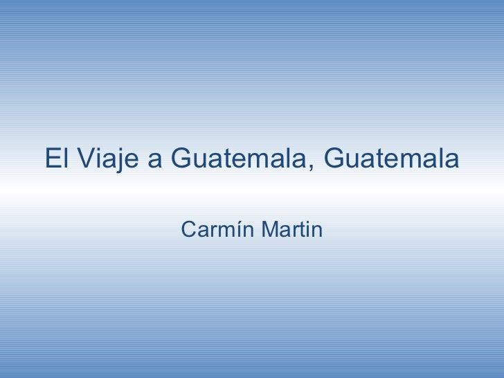 El Viaje a Guatemala, Guatemala Carmín Martin