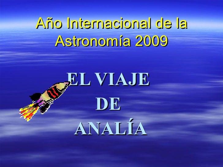 Año Internacional de la Astronomía 2009 EL VIAJE  DE  ANALÍA