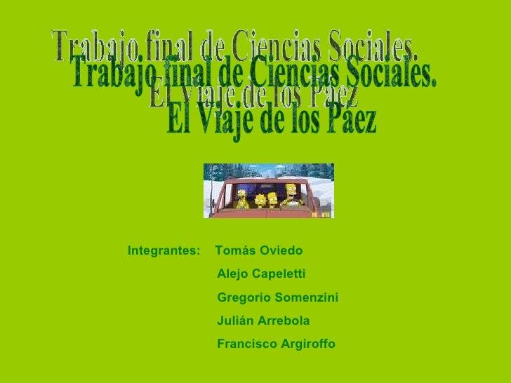 Integrantes:  Tomás Oviedo Alejo Capeletti Gregorio Somenzini Julián Arrebola Francisco Argiroffo Trabajo final de Ciencia...