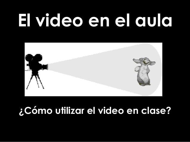El video en el aula ¿Cómo utilizar el video en clase?