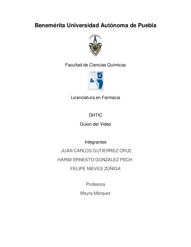 Benemérita Universidad Autónoma de Puebla Facultad de Ciencias Químicas Licenciatura en Farmacia DHTIC Guion del Video Int...