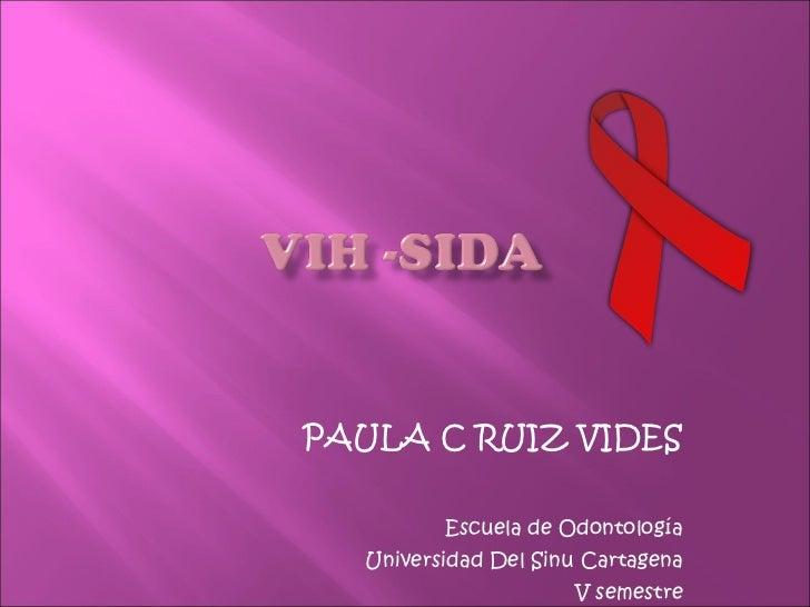 PAULA C RUIZ VIDES Escuela de Odontología Universidad Del Sinu Cartagena V semestre