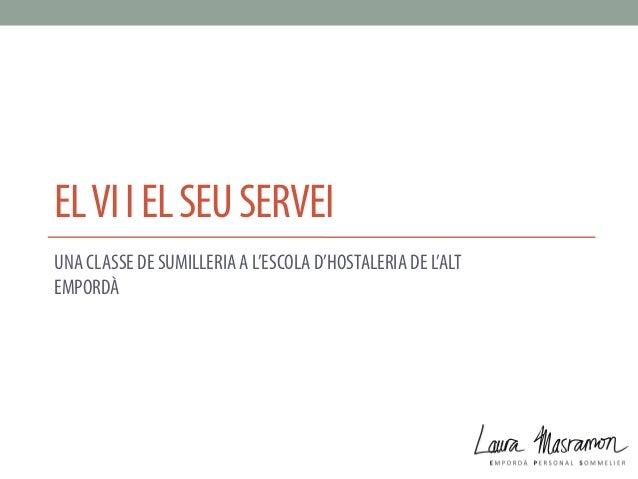 EL VI I EL SEU SERVEI UNA CLASSE DE SUMILLERIA A L'ESCOLA D'HOSTALERIA DE L'ALT EMPORDÀ