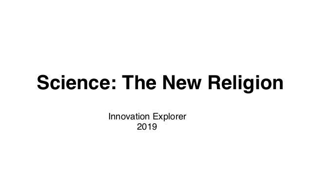 Science: The New Religion Innovation Explorer 2019