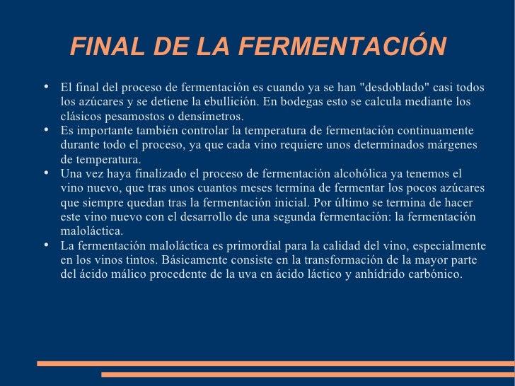 FINAL DE LA FERMENTACIÓN <ul><li>El final del proceso de fermentación es cuando ya se han &quot;desdoblado&quot; casi todo...