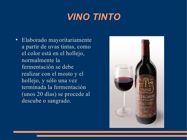 VINO TINTO <ul><li>Elaborado mayoritariamente a partir de uvas tintas, como el color está en el hollejo, normalmente la fe...