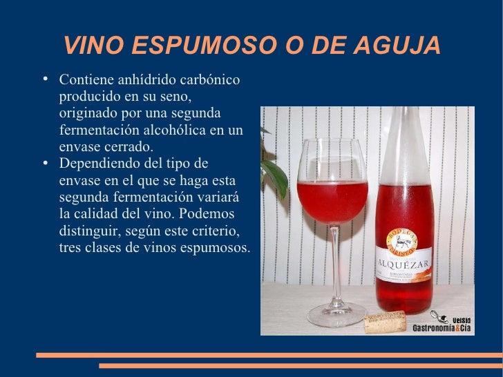 VINO ESPUMOSO O DE AGUJA <ul><li>Contiene anhídrido carbónico producido en su seno, originado por una segunda fermentación...