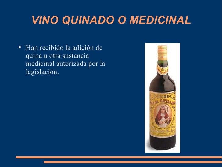 VINO QUINADO O MEDICINAL <ul><li>Han recibido la adición de quina u otra sustancia medicinal autorizada por la legislación...