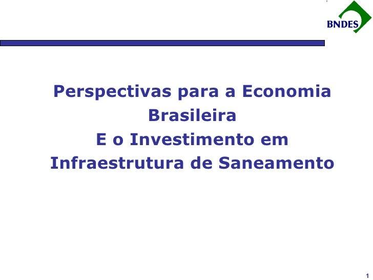 Perspectivas para a Economia Brasileira E o Investimento em Infraestrutura de Saneamento
