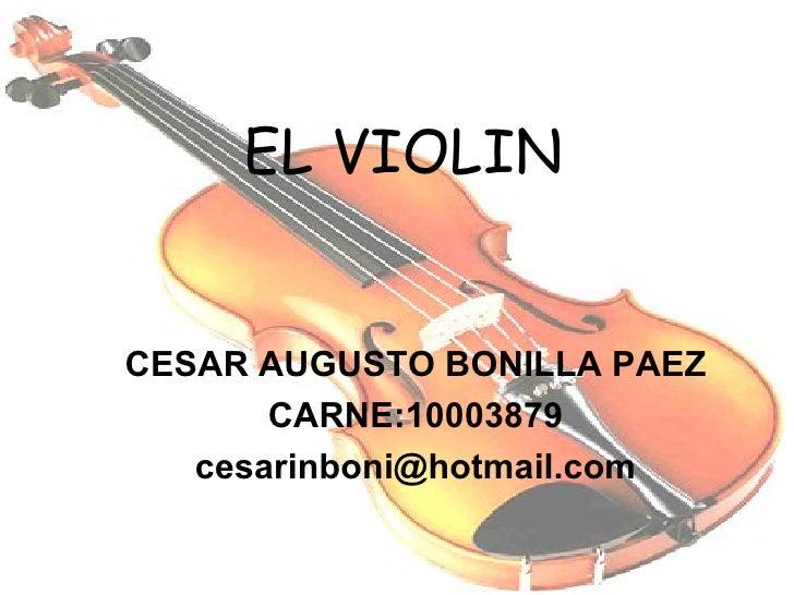 EL VIOLIN CESAR AUGUSTO BONILLA PAEZ CARNE:10003879 [email_address]