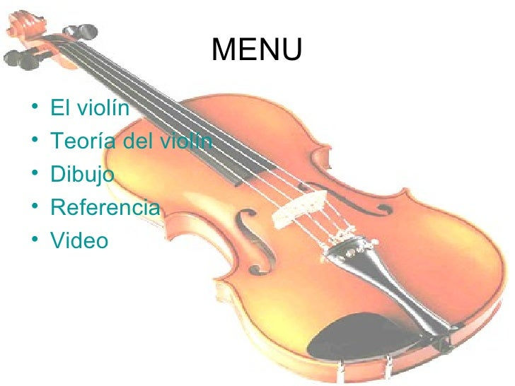 MENU <ul><li>El violín </li></ul><ul><li>Teoría del violín </li></ul><ul><li>Dibujo </li></ul><ul><li>Referencia </li></ul...