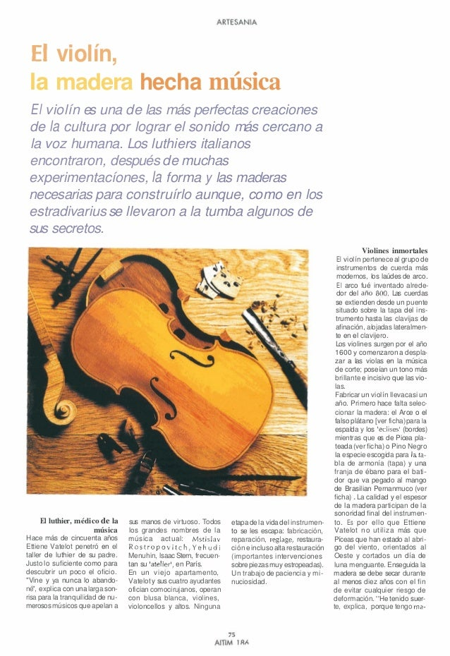 El violín, la madera hecha música El violín es una de las más perfectas creaciones de la cultura por lograr el sonido más ...