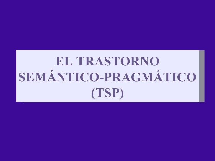 EL TRASTORNO SEMÁNTICO-PRAGMÁTICO (TSP)