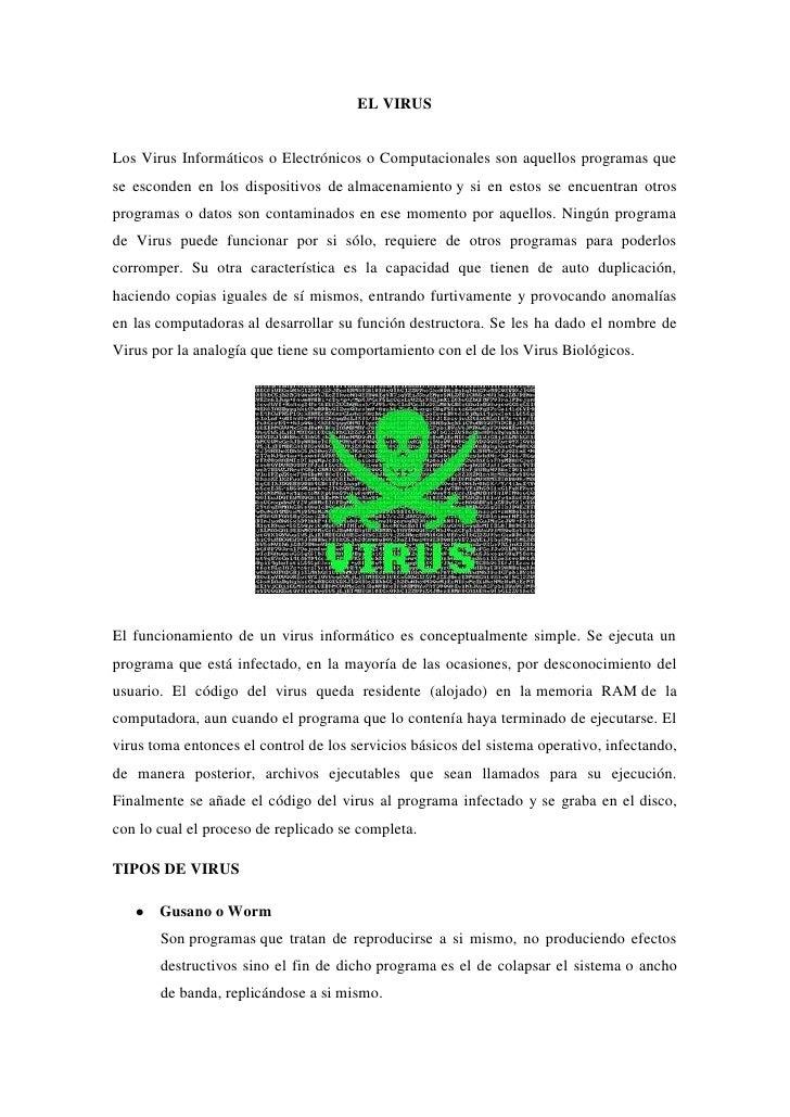 EL VIRUSLos Virus Informáticos o Electrónicos o Computacionales son aquellos programas quese esconden en los dispositivos ...