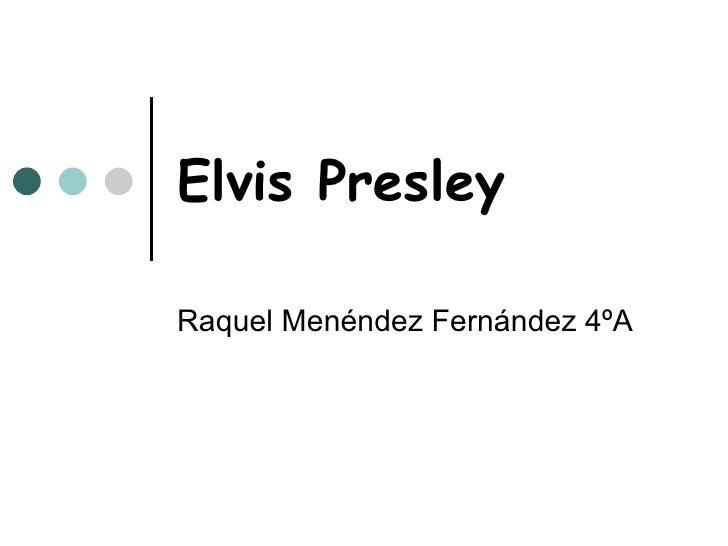 Elvis Presley Raquel Menéndez Fernández 4ºA