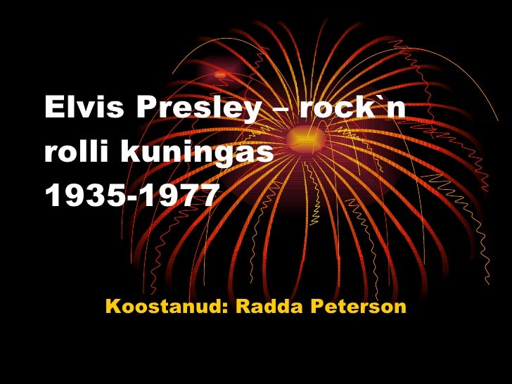 Elvis Presley – rock `n rolli kuningas 1935-1977 Koostanud: Radda Peterson