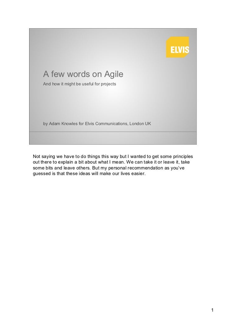 A few words on Agile     And how it might be useful for projects     by Adam Knowles for Elvis Communications, London UKNo...