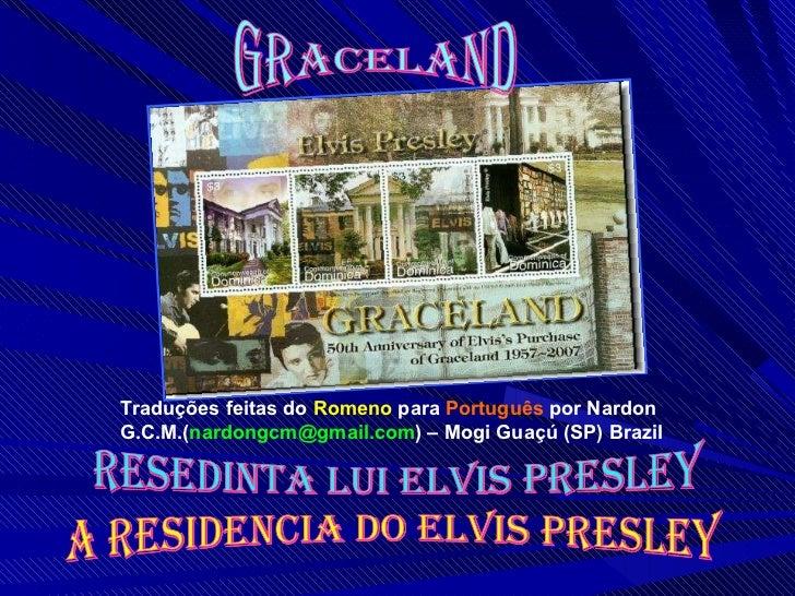 GRACELAND Traduções feitas do  Romeno  para  Português  por Nardon G.C.M.( [email_address] ) – Mogi Guaçú (SP) Brazil